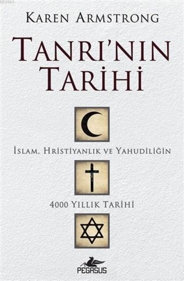 Tanrı'nın Tarihi; İslam, Hristiyanlık ve Yahudiliğin 4000 Yıllık Tarihi