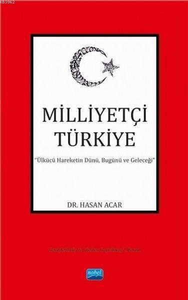 Milliyetçi Türkiye Ülkücü Hareketin Dünü, Bugünü ve Geleceği