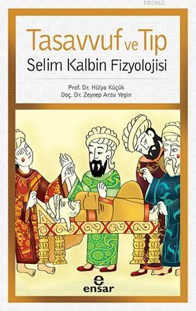 Tasavvuf ve Tıp; Selim Kalbin Fizyolojisi