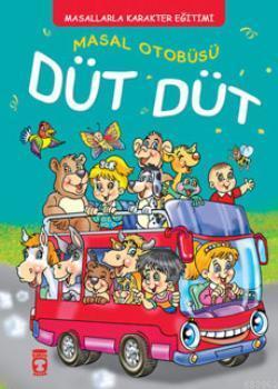 Masal Otobüsü Düt Düt; Masallarla Karakter Eğitimi
