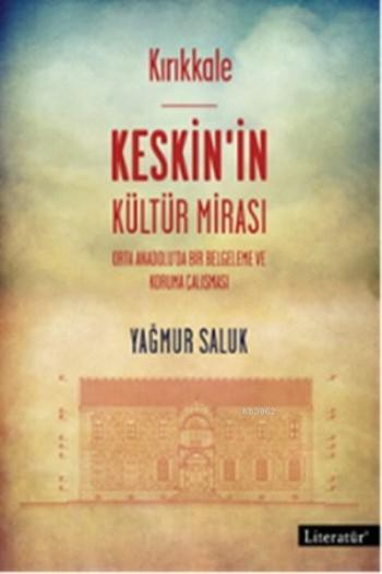 Kırıkkale - Keskin'in Kültür Mirası; Orta Anadolu'da Bir Belgeleme ve Koruma Çalışması