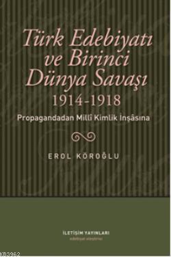 Türk Edebiyatı ve Birinci Dünya Savaşı (1914-1918); Propagandadan Milli Kimlik İnşasına