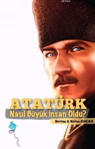 Atatürk Nasıl Büyük İnsan Oldu?