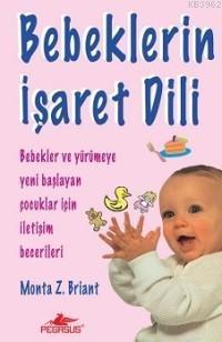 Bebeklerin İşaret Dili; Bebekler ve Yürümeye Yeni Başlayan Çocuklar İçin İletişim Becerileri