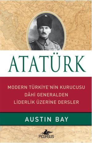 Atatürk; Modern Türkiye'nin Kurucusu Dahi Generalden Liderlik Üzerine