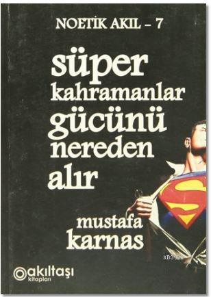 Süper Kahramanlar Gücünü Nereden Alır; Noetik Akıl-7