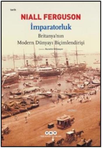 İmparatorluk; Britanya'nın Modern Dünyayı Biçimlendirişi