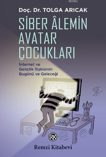 Siber Âlemin Avatar Çocukları; İnternet ve Gençlik İlişkisinin Bugünü ve Geleceği