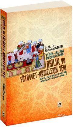 Türk - İslâm Medeniyetinde Ahîlik ve Fütüvvet-Nâmelerin Yeri