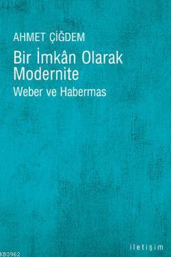 Bir İmkan Olarak Modernite; Weber ve Habermas