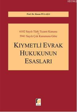 6102 Sayılı Türk Ticaret Kanunu ve 5941 Sayılı Çek Kanununa Göre Kıymetli Evrak Hukukunun Esasları