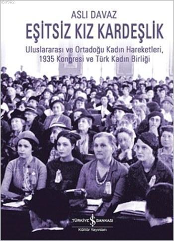 Eşitsiz Kız Kardeşlik; Uluslararası ve Ortadoğu Kadın Hareketleri, 1935 Kongresi ve Türk Kadın Birliği