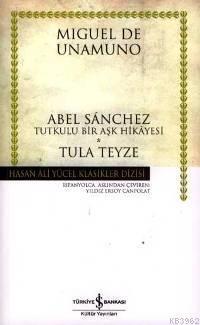 Abel Sanchez - Tula Teyze (Ciltli); Tutkulu Bir Aşk Hikayesi