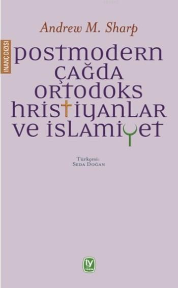Postmodern Çağda Ortodoks Hristiyanlar ve İslamiyet