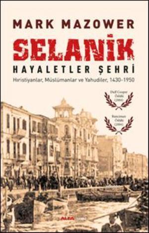 Selanik - Hayaletler Şehri; Hıristiyanlar, Müslümanlar ve Yahudiler, 1430-1950