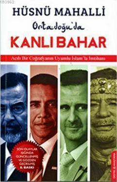 Ortadoğu'da Kanlı Bahar; Acılı Bir Coğrafyanın Uyumlu İslam'la İmtihanı
