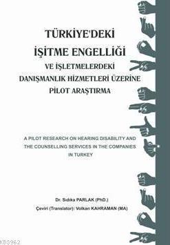 Türkiye'deki İşitme Engelliği ve İşletmelerdeki Danışmanlık Hizmetleri Üzerine Pilot Araştırma