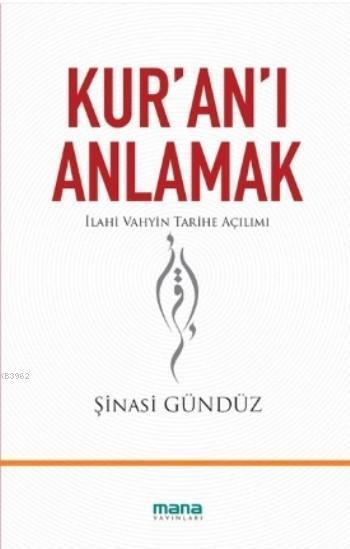 Kur'an'ı Anlamak; İlahi Vahyin Tarihe Açılımı