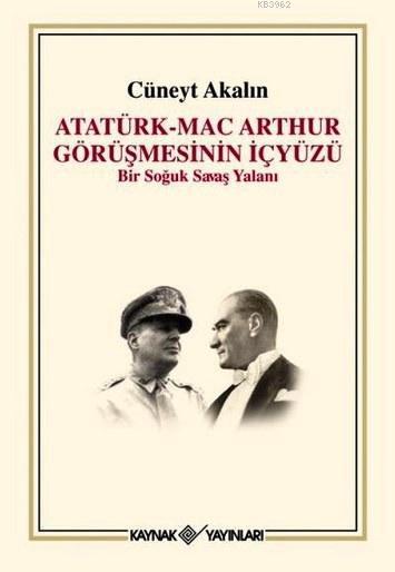 Atatürk Mac Arthur Görüşmesinin İçyüzü; Bir Soğuk Savaş Yalanı