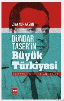 Dündar Taşer'in Büyük Türkiyesi; Osmanlı Devlet Anlayışı