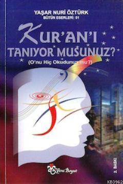 Kur'an'ı Tanıyor musunuz?; O`nu Hiç Okudunuz mu?