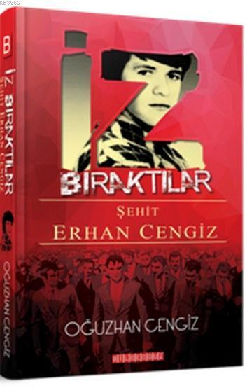 İz Bıraktılar; Şehit Erhan Cengiz