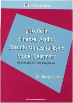 Şirketlerin Finansal Açıdan Sorunlu Olmasına İlişkin Model Çalışması; Türkiye Üzerine Bir Araştırma
