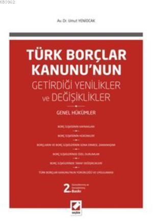 Türk Borçlar Kanunu'nun Getirdiği Değişiklikler ve Yenilikler; Genel Hükümler