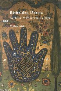Ritüelden Drama; Kerbelâ - Muharrem - Ta'ziye