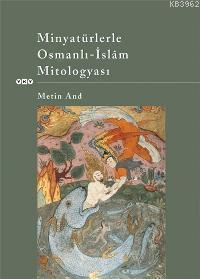 Minyatürlerle Osmanlı-islâm Mitologyası