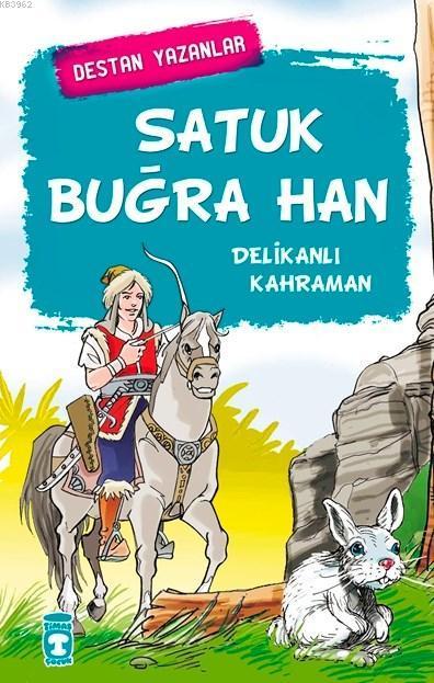 Satuk Buğra Han; Delikanlı Kahraman