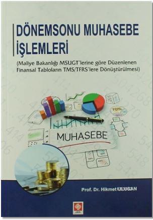 Dönemsonu Muhasebe İşlemleri; Maliye Bakanlığı MSUGT'lerine göre Düzenlenen Finansal Tabloların TMS/TFRS'lere Dönüştürülmesi