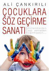 Çocuklara Söz Geçirme Sanatı; Sinirlenmeden, Ceza Vermeden, Bağırmadan...