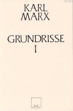 Grundrisse 1; Ekonomi Politiğin Eleştirisinin Temelleri 1. Kitap