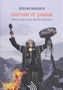 Hayvan Ve Şaman; Orta Asya'nın Antik Dinleri