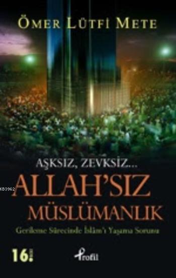 Allah'sız Müslümanlık; Gerileme Sürecinde İslam'ı Yaşama Sorunu