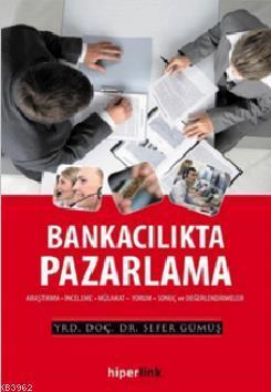 Bankacılıkta Pazarlama; Araştırma - İnceleme - Mülakat - Yorum - Sonuç ve Değerlendirmeler