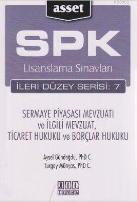 SPK Lisanslama Sınavları İleri Düzey Serisi: 7; Sermaye Piyasası Mevzuatı ve İlgili Mevzuat, Ticaret Hukuku ve Borçlar Hukuku