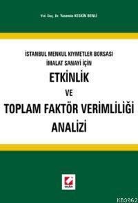 İstanbul Menkul Kıymetler Borsası İmalat Sanayi İçin; Etkinlik ve Toplam Faktör Verimliliği Analizi