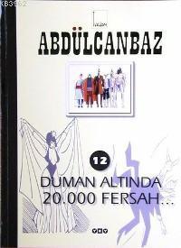 Abdülcanbaz 12; Duman Altında 20.000 Fersah...