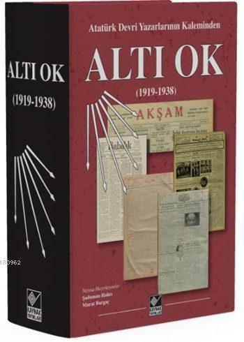 Altı Ok (1919-1938) (Ciltli); Atatürk Devri Yazarlarının Kaleminden