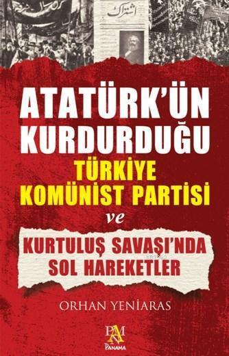 Atatürk'ün Kurdurduğu Türkiye Komünist Partisi; Ve Kurtuluş Savaşında Son Har