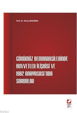 Günümüz Demokrasilerinde Kuvvetler İlişkisi ve 1982 Anayasası'nda Sorunlar