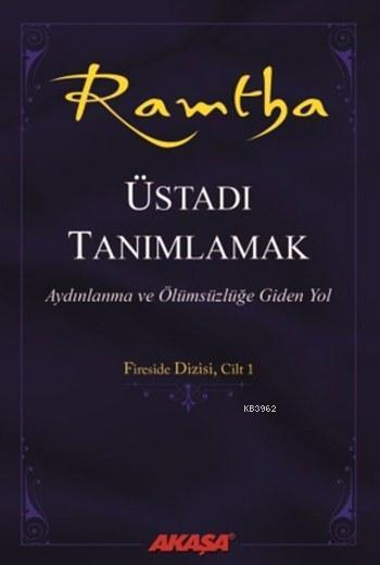 Ramtha - Üstadı Tanımlamak; Aydınlanma ve Ölümsüzlüğe Giden Yol