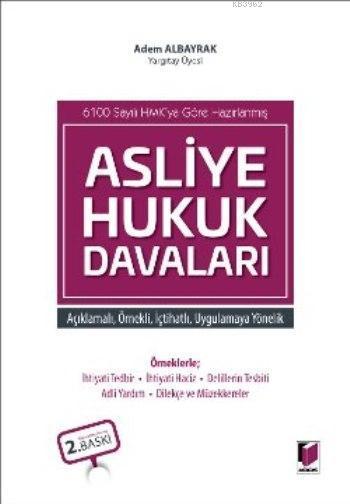 6100 Sayılı HMK'ya Göre Hazırlanmış: Asliye Hukuk Davaları (Ciltli); Açıklamalı, Örnekli, İçtihatlı, Uygulamaya Yönelik