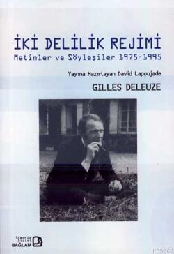 İki Delilik Rejimi; Metinler ve Söyleşiler 1975-1995
