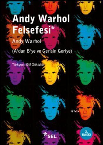 Andy Warhol Felsefesi; A'dan B'ye ve Gerisin Geriye