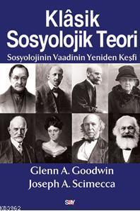 Klasik Sosyolojik Teori; Sosyolojinin Vaadinin Yeniden Keşfi