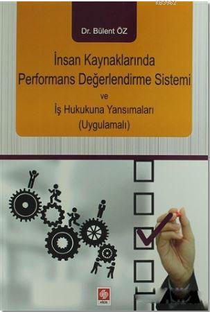İnsan Kaynaklarında Performans Değerlendirme Sistemi ve İş Hukukuna Yansımaları (Uygulamalı)