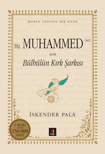 Bülbülün Kırk Şarkısı (Ciltli); Gönüllere Şifa Bir Hayat Hikâyesi: Hazret-i Muhammed...